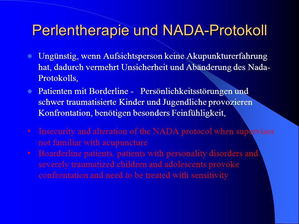 Perlentherapie und NADA-Protokoll Ungünstig, wenn Aufsichtsperson keine Akupunkturerfahrung hat, dadurch vermehrt Unsicherheit und Abänderung des Nada