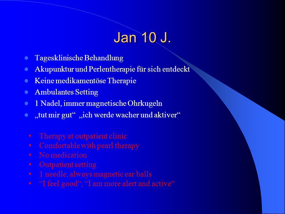 Jan 10 J. Tagesklinische Behandlung Akupunktur und Perlentherapie für sich entdeckt Keine medikamentöse Therapie Ambulantes Setting 1 Nadel, immer mag