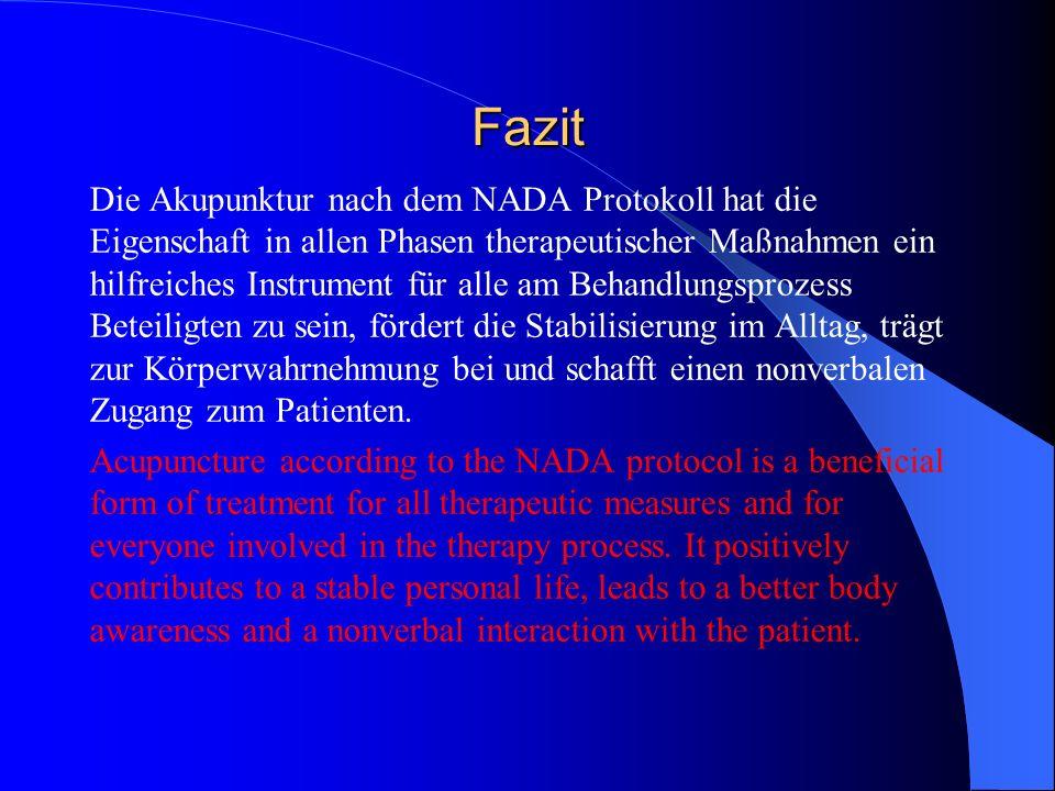 Fazit Die Akupunktur nach dem NADA Protokoll hat die Eigenschaft in allen Phasen therapeutischer Maßnahmen ein hilfreiches Instrument für alle am Beha