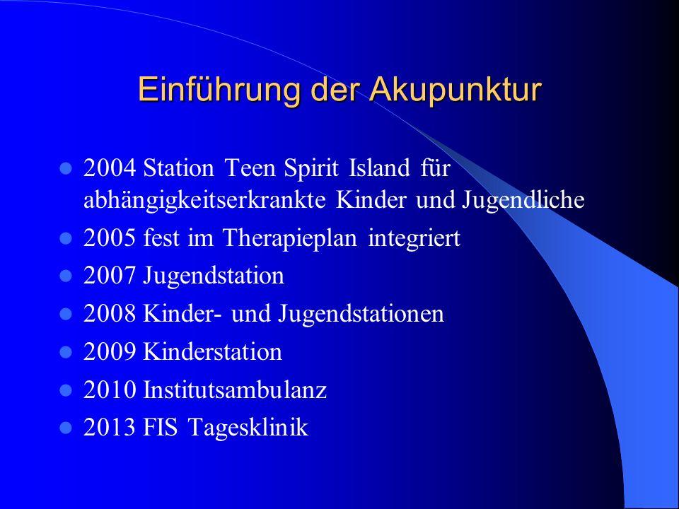 Einführung der Akupunktur 2004 Station Teen Spirit Island für abhängigkeitserkrankte Kinder und Jugendliche 2005 fest im Therapieplan integriert 2007