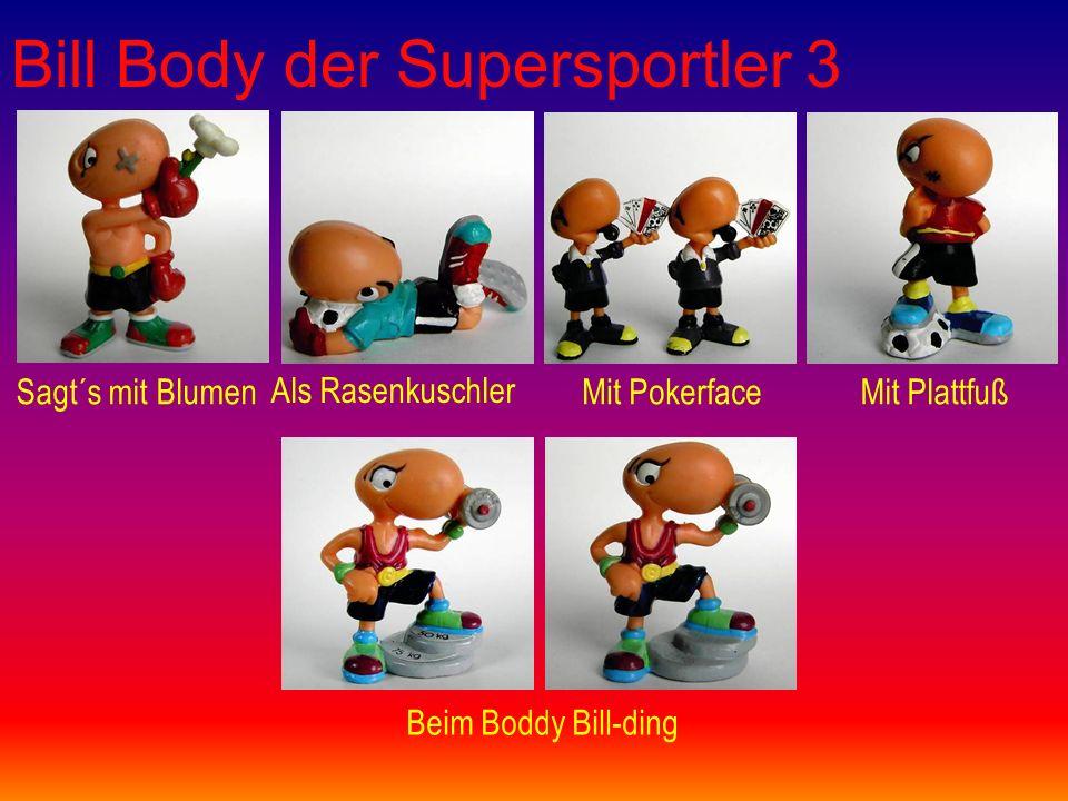 Bill Body der Supersportler 3 Sagt´s mit Blumen Als Rasenkuschler Mit PokerfaceMit Plattfuß Beim Boddy Bill-ding