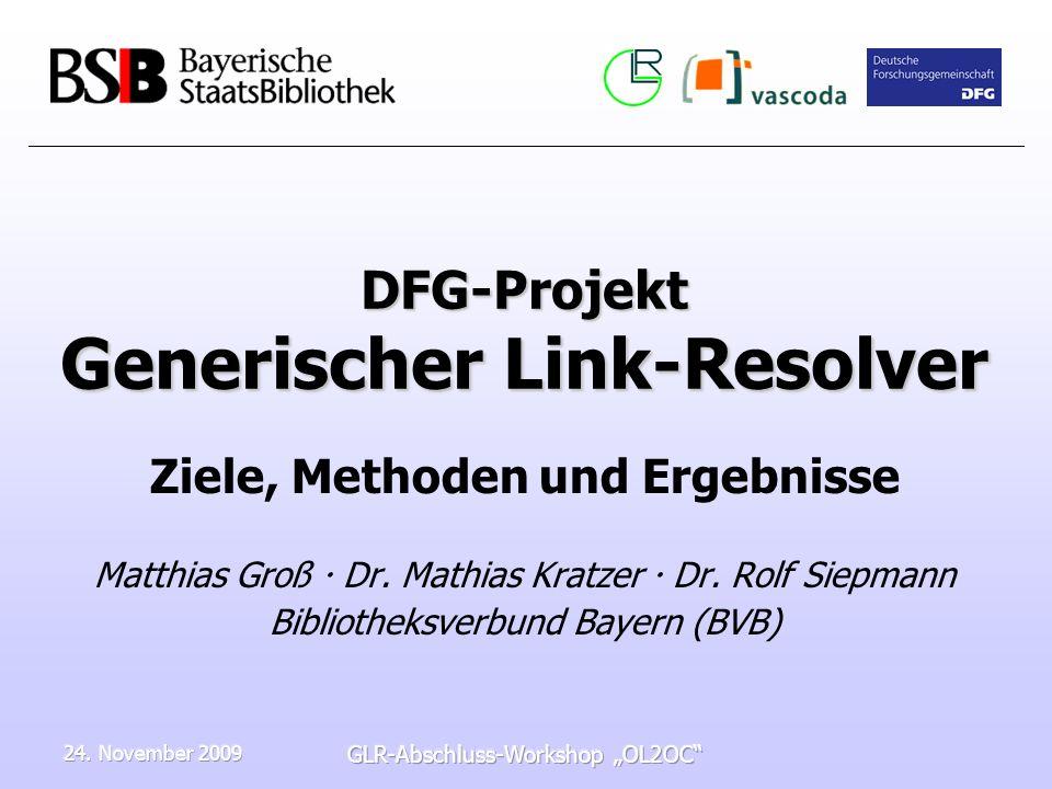 24. November 2009 GLR-Abschluss-Workshop OL2OC DFG-Projekt Generischer Link-Resolver Ziele, Methoden und Ergebnisse Matthias Groß Dr. Mathias Kratzer