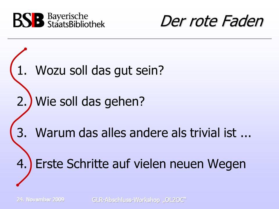 24. November 2009 GLR-Abschluss-Workshop OL2OC Der rote Faden 1.Wozu soll das gut sein.