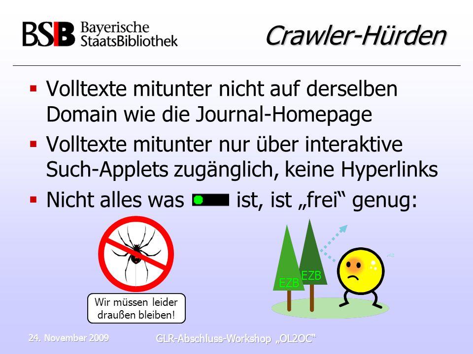 24. November 2009 GLR-Abschluss-Workshop OL2OC Crawler-Hürden Volltexte mitunter nicht auf derselben Domain wie die Journal-Homepage Volltexte mitunte