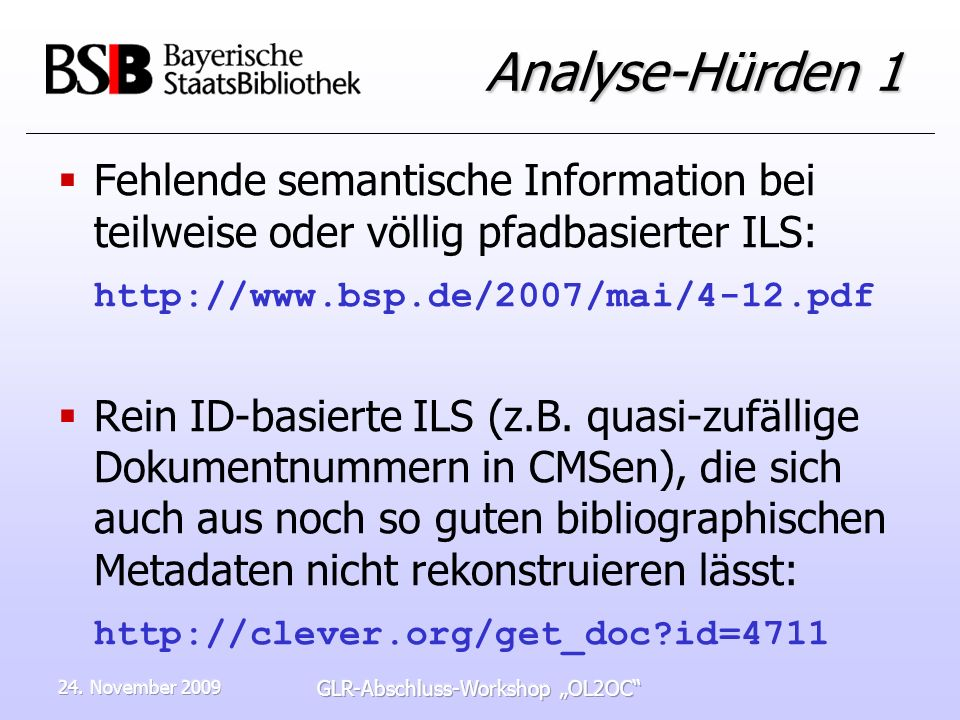 24. November 2009 GLR-Abschluss-Workshop OL2OC Analyse-Hürden 1 Fehlende semantische Information bei teilweise oder völlig pfadbasierter ILS: http://w