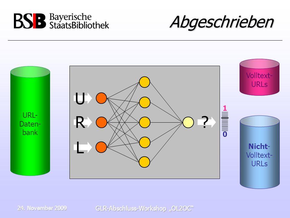 24. November 2009 GLR-Abschluss-Workshop OL2OC Abgeschrieben URL- Daten- bank Nicht- Volltext- URLs Volltext- URLs ? R L U 1010