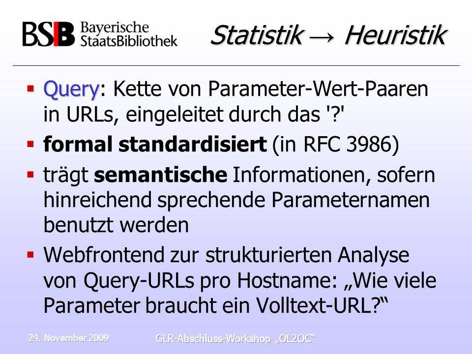 24. November 2009 GLR-Abschluss-Workshop OL2OC Statistik Heuristik Query Query: Kette von Parameter-Wert-Paaren in URLs, eingeleitet durch das '?' for