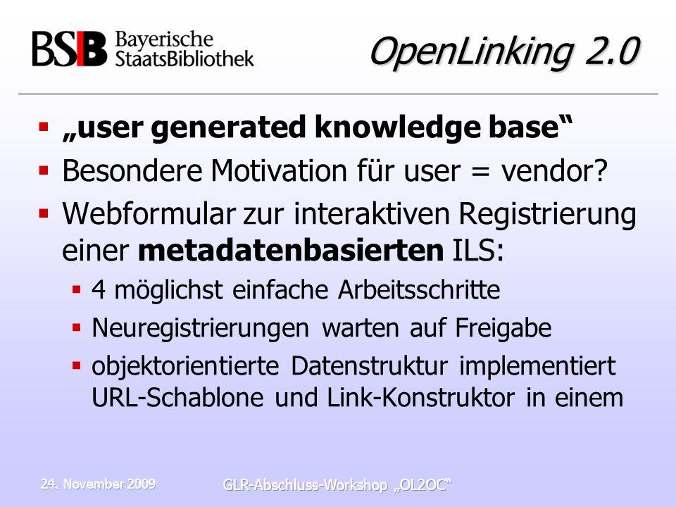 24. November 2009 GLR-Abschluss-Workshop OL2OC OpenLinking 2.0 user generated knowledge base Besondere Motivation für user = vendor? Webformular zur i