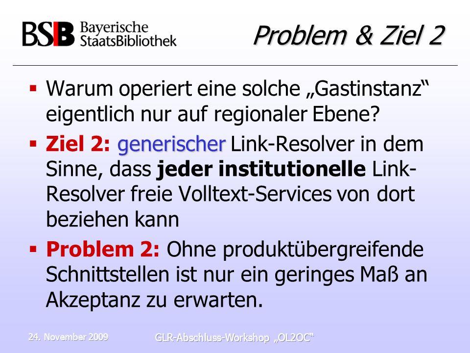 24. November 2009 GLR-Abschluss-Workshop OL2OC Problem & Ziel 2 Warum operiert eine solche Gastinstanz eigentlich nur auf regionaler Ebene? generische