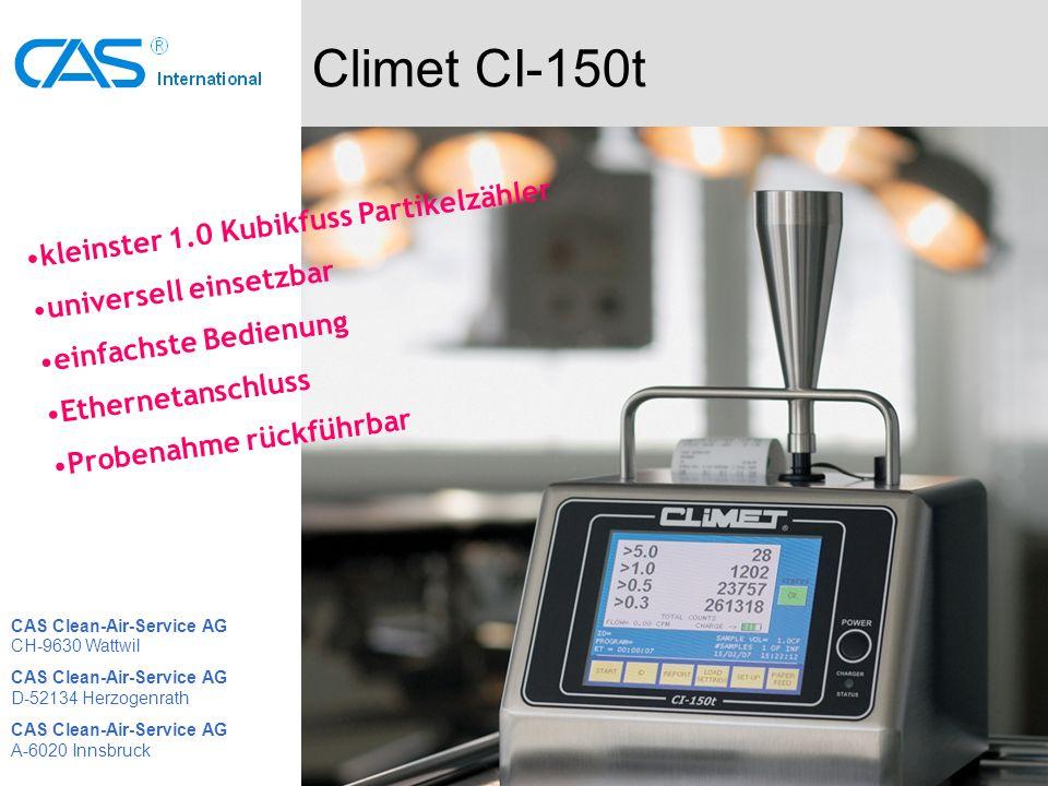 Climet CI-150t kleinster 1.0 Kubikfuss Partikelzähler universell einsetzbar einfachste Bedienung Ethernetanschluss Probenahme rückführbar CAS Clean-Air-Service AG CH-9630 Wattwil CAS Clean-Air-Service AG D-52134 Herzogenrath CAS Clean-Air-Service AG A-6020 Innsbruck