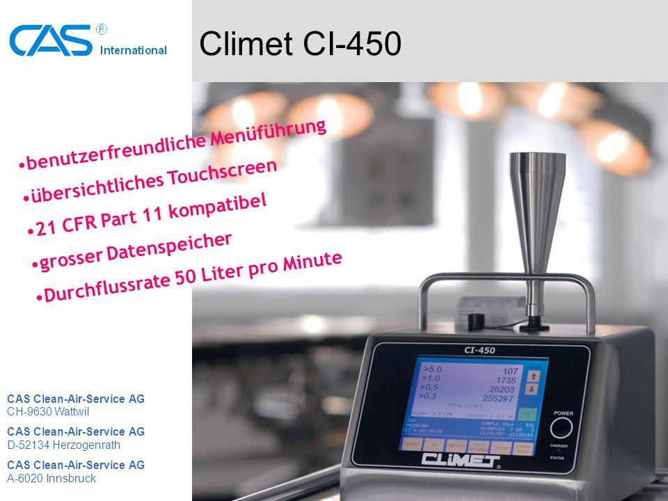 Climet CI-450 benutzerfreundliche Menüführung übersichtliches Touchscreen 21 CFR Part 11 kompatibel grosser Datenspeicher Durchflussrate 50 Liter pro Minute CAS Clean-Air-Service AG CH-9630 Wattwil CAS Clean-Air-Service AG D-52134 Herzogenrath CAS Clean-Air-Service AG A-6020 Innsbruck