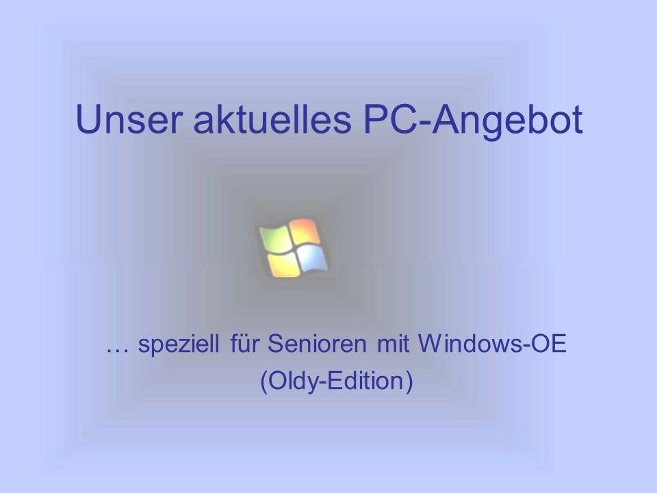 Unser aktuelles PC-Angebot … speziell für Senioren mit Windows-OE (Oldy-Edition)