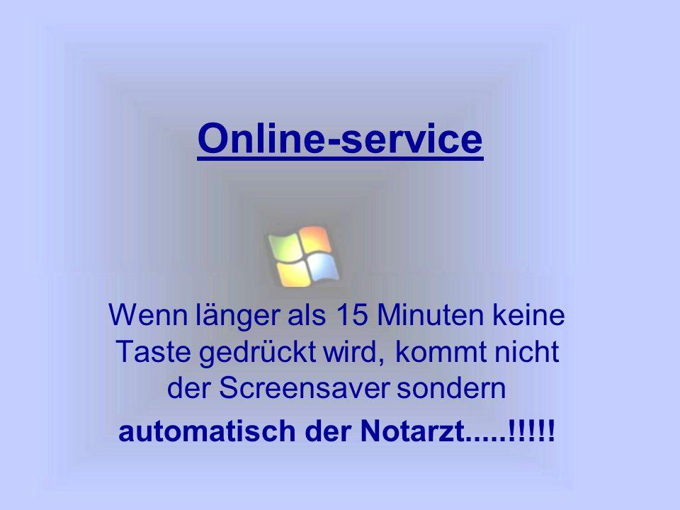 Online-service Wenn länger als 15 Minuten keine Taste gedrückt wird, kommt nicht der Screensaver sondern automatisch der Notarzt.....!!!!!