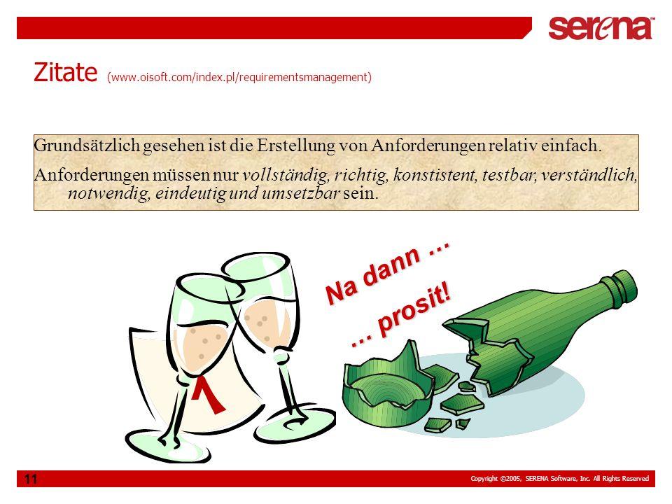 Copyright ©2005, SERENA Software, Inc. All Rights Reserved 11 Zitate (www.oisoft.com/index.pl/requirementsmanagement) Na dann … … prosit! Grundsätzlic