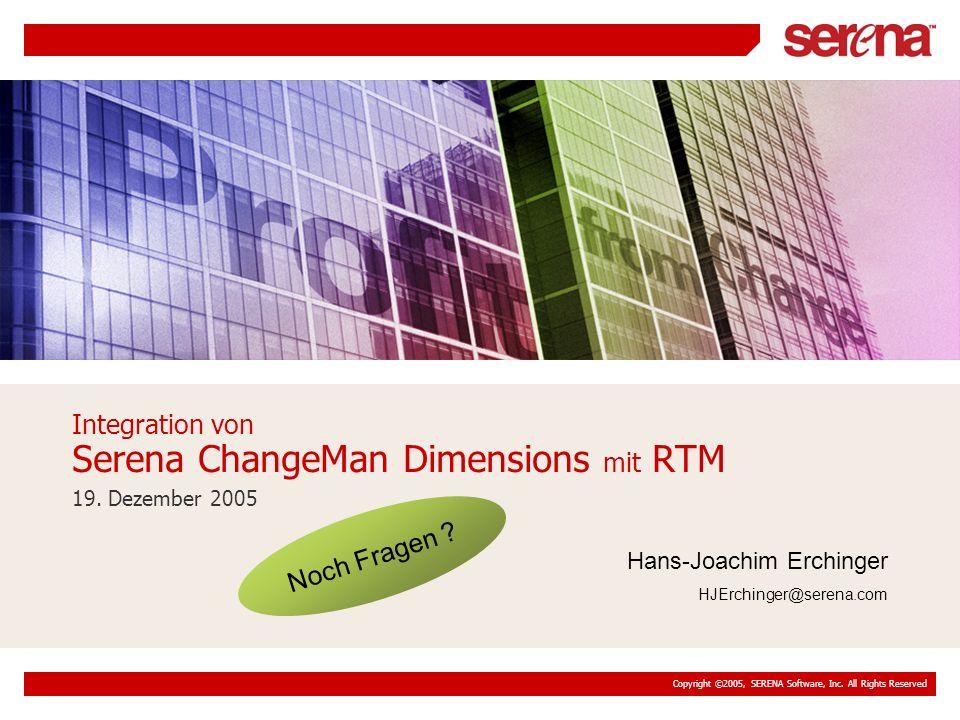 Copyright ©2005, SERENA Software, Inc. All Rights Reserved 19. Dezember 2005 Integration von Serena ChangeMan Dimensions mit RTM Hans-Joachim Erchinge
