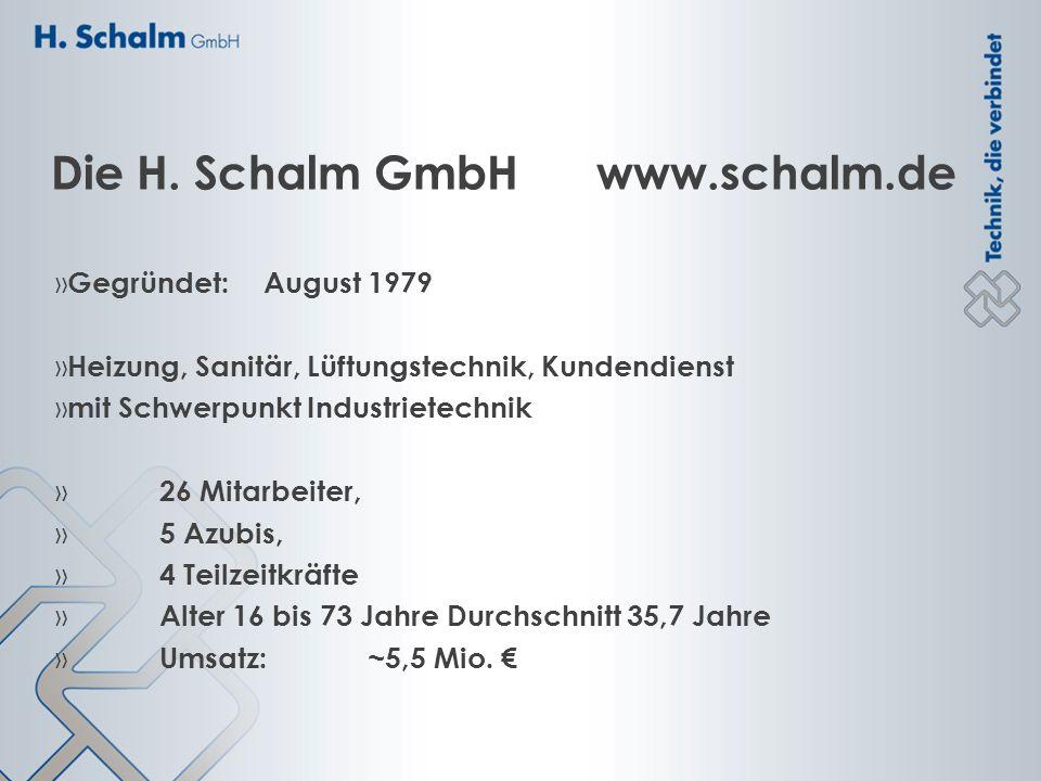 Die H. Schalm GmbH www.schalm.de » Gegründet: August 1979 » Heizung, Sanitär, Lüftungstechnik, Kundendienst » mit Schwerpunkt Industrietechnik » 26 Mi