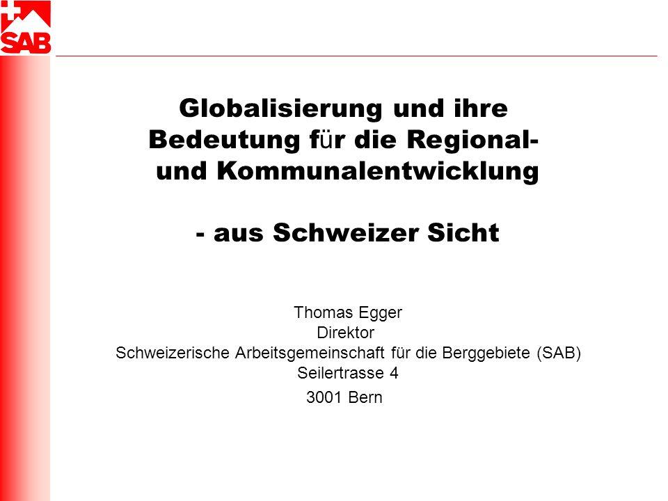 Globalisierung und ihre Bedeutung f ü r die Regional- und Kommunalentwicklung - aus Schweizer Sicht Thomas Egger Direktor Schweizerische Arbeitsgemein