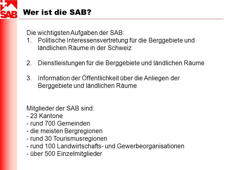 Wer ist die SAB? Die wichtigsten Aufgaben der SAB: 1.Politische Interessensvertretung für die Berggebiete und ländlichen Räume in der Schweiz 2.Dienst