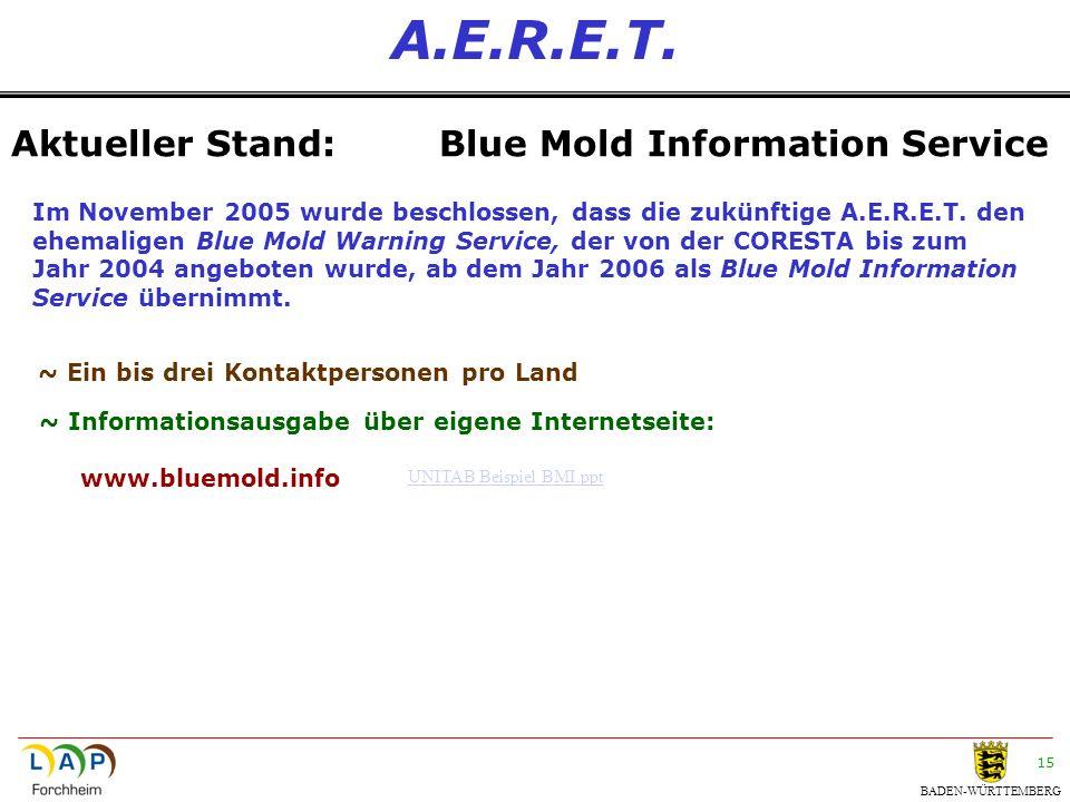BADEN-WÜRTTEMBERG 15 A.E.R.E.T. Aktueller Stand:Blue Mold Information Service Im November 2005 wurde beschlossen, dass die zukünftige A.E.R.E.T. den e