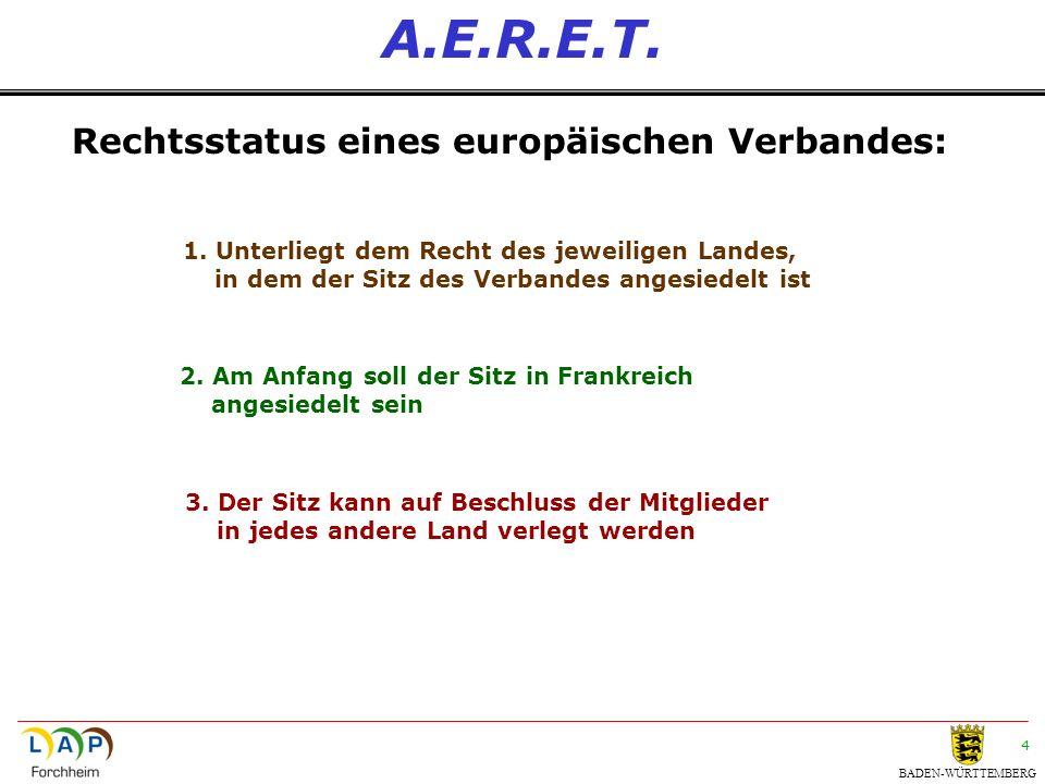 BADEN-WÜRTTEMBERG 4 A.E.R.E.T. Rechtsstatus eines europäischen Verbandes: 1. Unterliegt dem Recht des jeweiligen Landes, in dem der Sitz des Verbandes