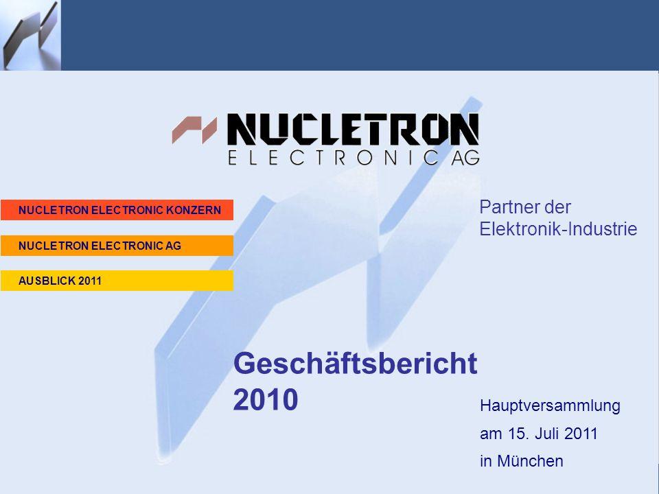 Geschäftsbericht 2010 Hauptversammlung am 15. Juli 2011 in München Geschäftsbericht 2010 Partner der Elektronik-Industrie NUCLETRON ELECTRONIC KONZERN