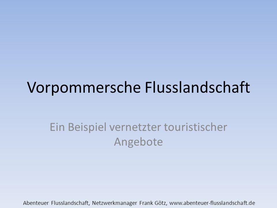 Vorpommersche Flusslandschaft Ein Beispiel vernetzter touristischer Angebote Abenteuer Flusslandschaft, Netzwerkmanager Frank Götz, www.abenteuer-flusslandschaft.de