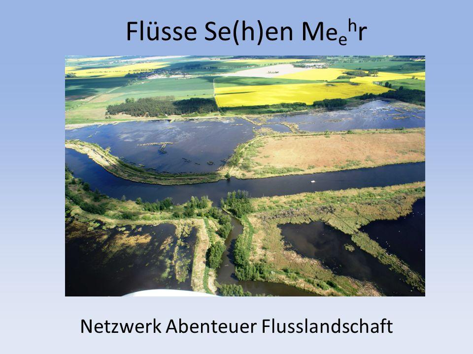 Flüsse Se(h)en M e e h r Netzwerk Abenteuer Flusslandschaft