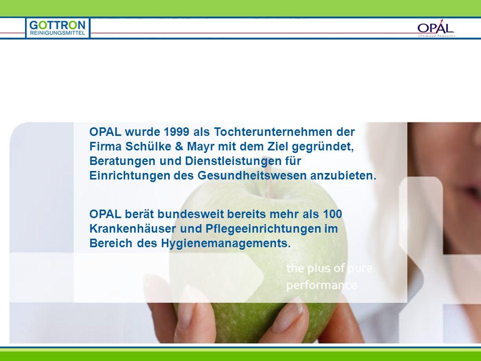 OPAL wurde 1999 als Tochterunternehmen der Firma Schülke & Mayr mit dem Ziel gegründet, Beratungen und Dienstleistungen für Einrichtungen des Gesundhe