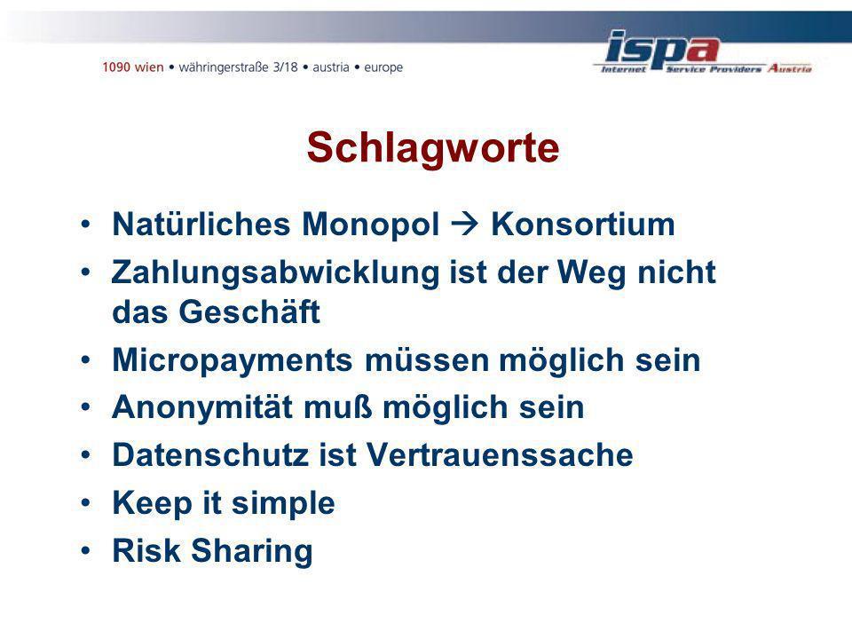 Schlagworte Natürliches Monopol Konsortium Zahlungsabwicklung ist der Weg nicht das Geschäft Micropayments müssen möglich sein Anonymität muß möglich sein Datenschutz ist Vertrauenssache Keep it simple Risk Sharing