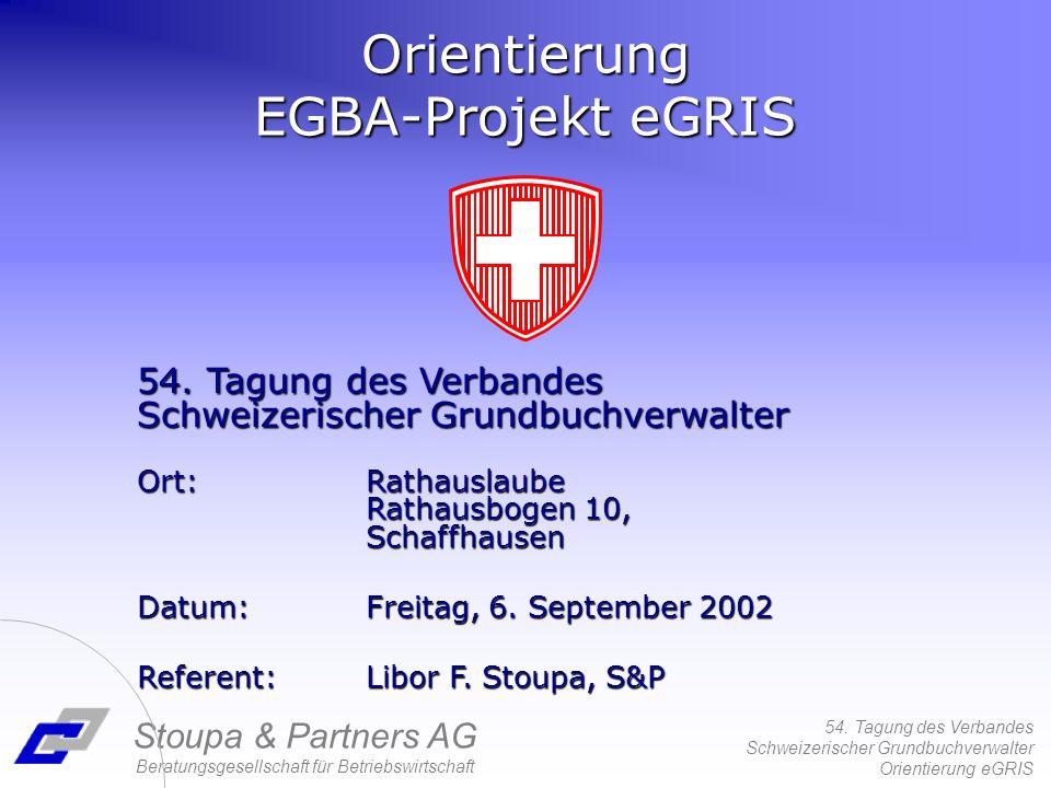 54. Tagung des Verbandes Schweizerischer Grundbuchverwalter Orientierung eGRIS Stoupa & Partners AG Beratungsgesellschaft für Betriebswirtschaft 54. T