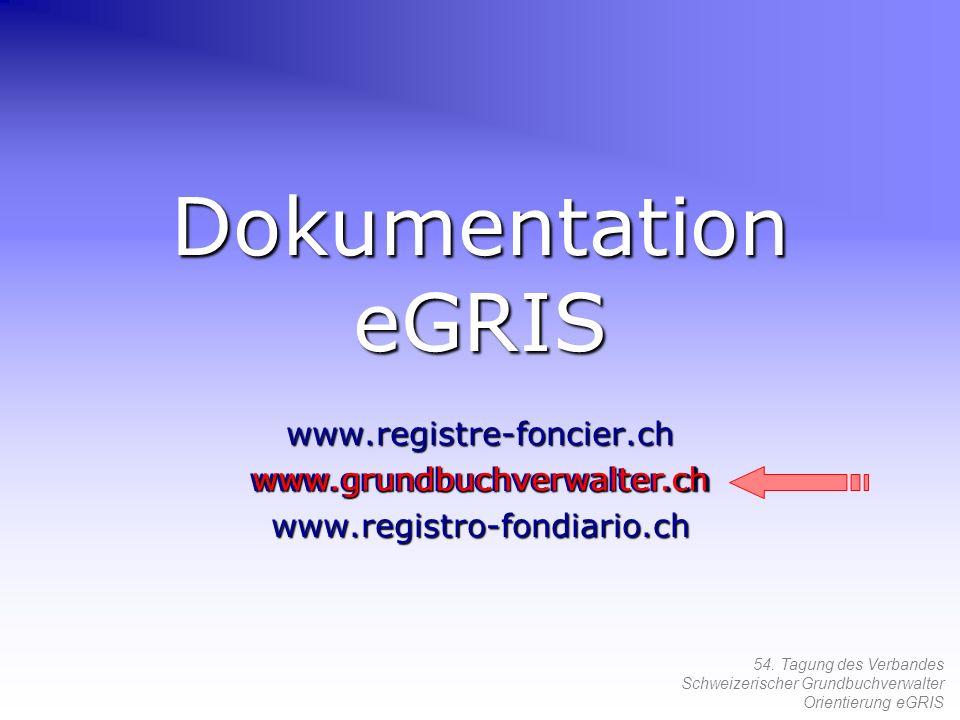 54. Tagung des Verbandes Schweizerischer Grundbuchverwalter Orientierung eGRIS Dokumentation eGRIS www.registre-foncier.chwww.grundbuchverwalter.chwww
