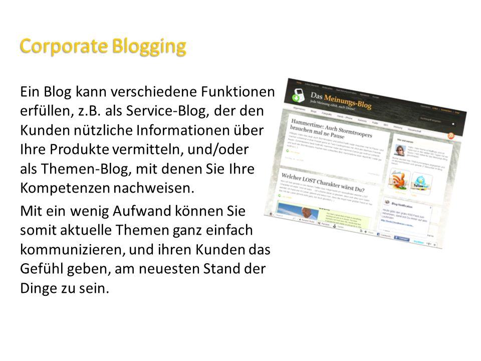 Corporate Blogging Ein Blog kann verschiedene Funktionen erfüllen, z.B. als Service-Blog, der den Kunden nützliche Informationen über Ihre Produkte ve