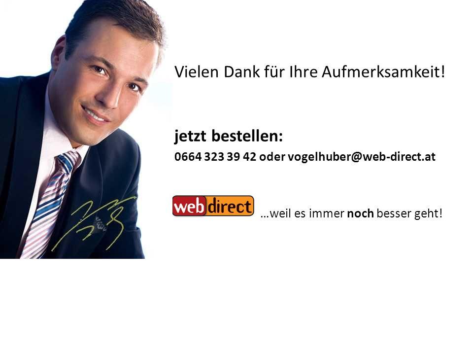 Vielen Dank für Ihre Aufmerksamkeit! jetzt bestellen: 0664 323 39 42 oder vogelhuber@web-direct.at …weil es immer noch besser geht!