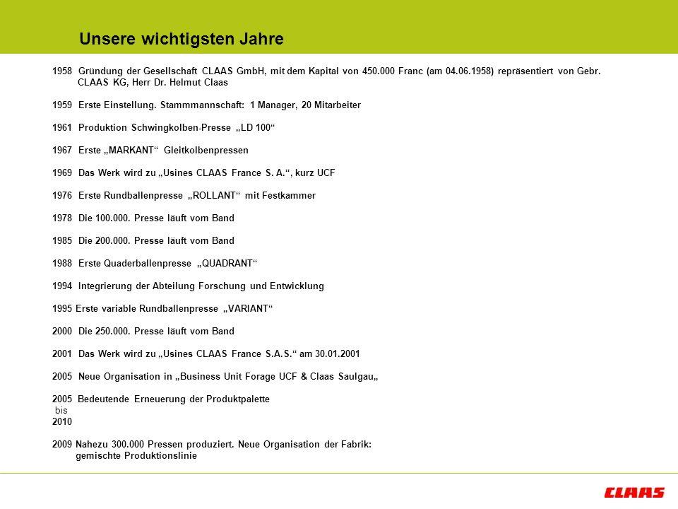 Unsere wichtigsten Jahre 1958 Gründung der Gesellschaft CLAAS GmbH, mit dem Kapital von 450.000 Franc (am 04.06.1958) repräsentiert von Gebr. CLAAS KG