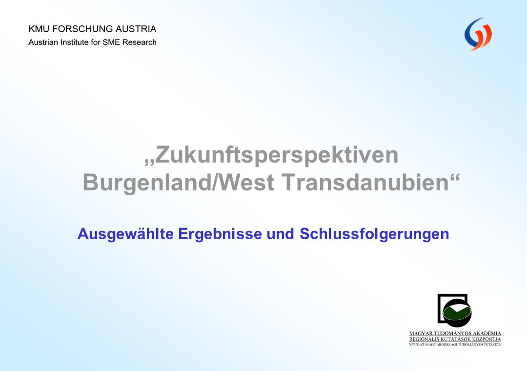 Zukunftsperspektiven Burgenland/West Transdanubien Ausgewählte Ergebnisse und Schlussfolgerungen