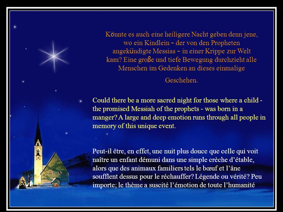 Stille Nacht In der ganzen Christenheit ist das Lied Stille Nacht zur Symbolik des Geheimnisses dieser Heiligen Nacht geworden, in welcher der Sohn Go