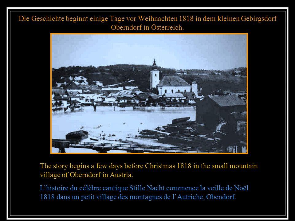Die Geschichte beginnt einige Tage vor Weihnachten 1818 in dem kleinen Gebirgsdorf Oberndorf in Österreich.
