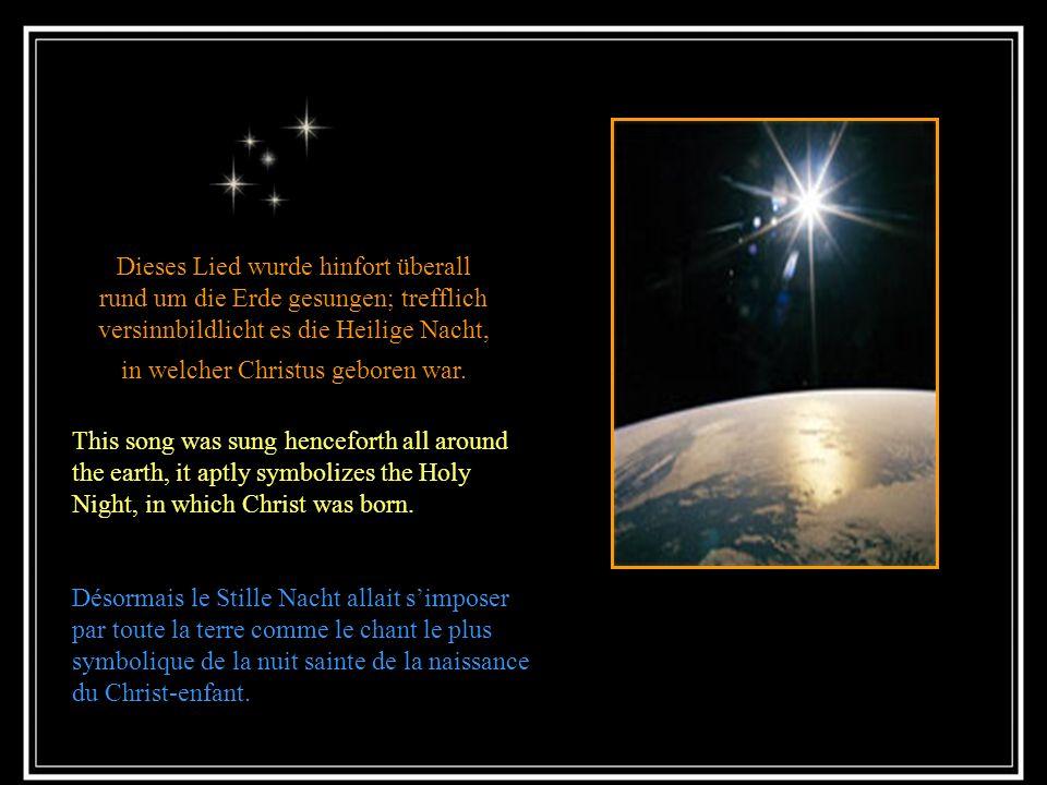 Dieses Lied wurde hinfort überall rund um die Erde gesungen; trefflich versinnbildlicht es die Heilige Nacht, in welcher Christus geboren war.