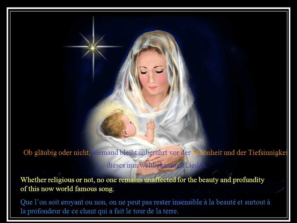 Dieses Lied wurde hinfort überall rund um die Erde gesungen; trefflich versinnbildlicht es die Heilige Nacht, in welcher Christus geboren war. This so