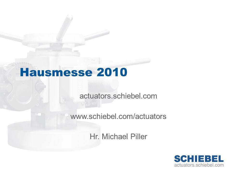 Hausmesse 2010 actuators.schiebel.com www.schiebel.com/actuators Hr. Michael Piller