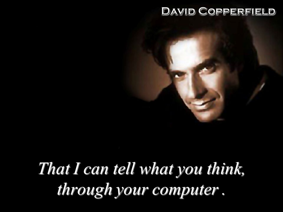 That I can tell what you think, through your computer.