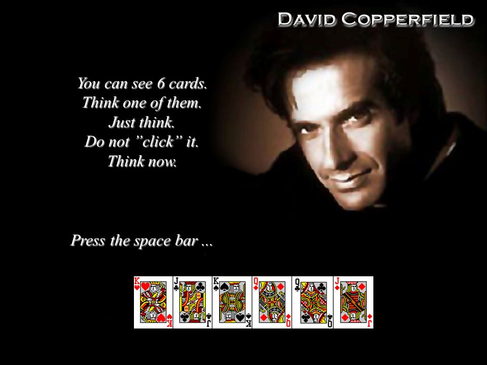 You can see 6 cards. Think one of them. Just think. Do not click it. Think now. Press the space bar...