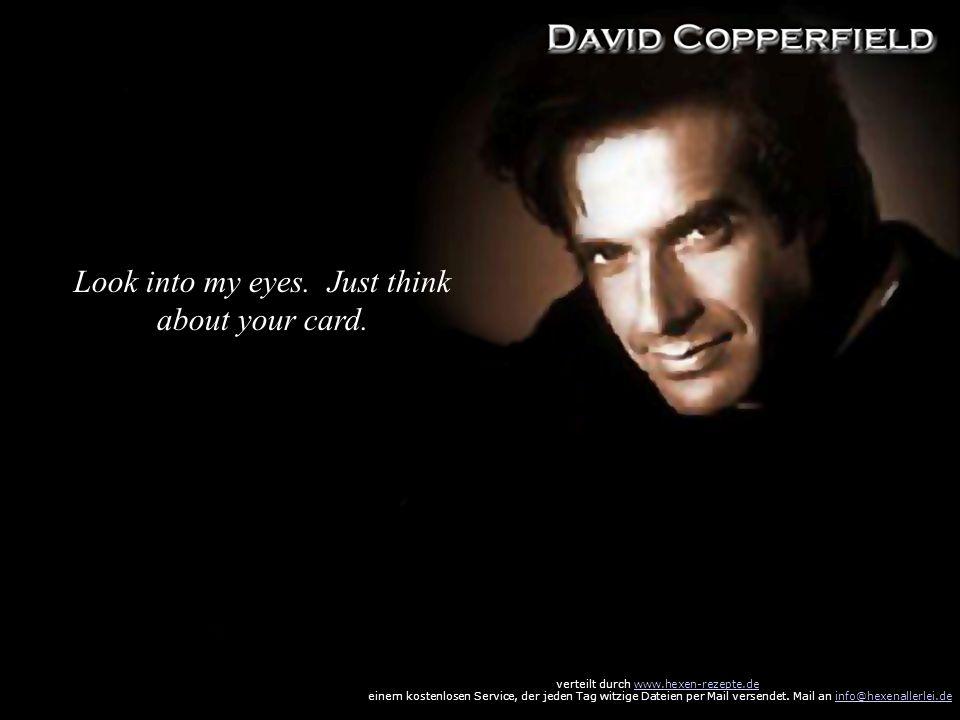 Look into my eyes. Just think about your card. verteilt durch www.hexen-rezepte.dewww.hexen-rezepte.de einem kostenlosen Service, der jeden Tag witzig