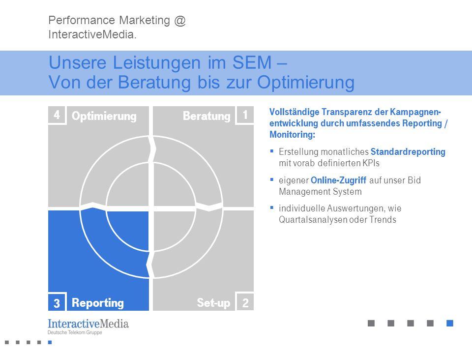 Unsere Leistungen im SEM – Von der Beratung bis zur Optimierung Vollständige Transparenz der Kampagnen- entwicklung durch umfassendes Reporting / Moni