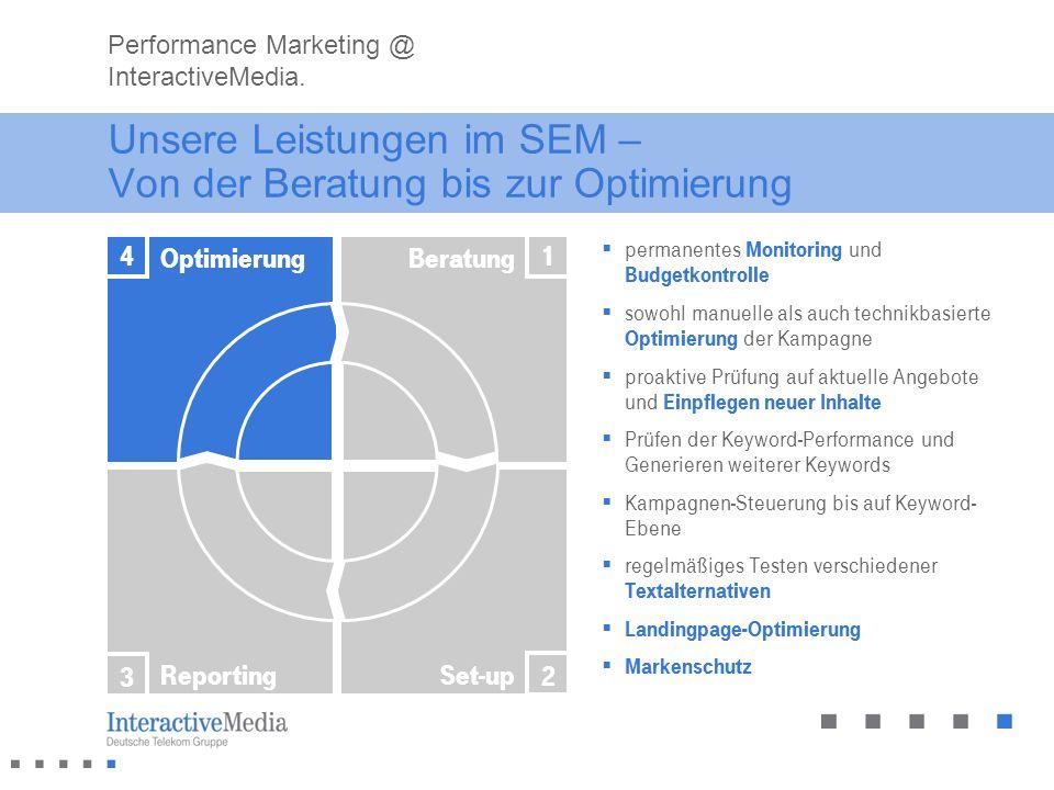 Unsere Leistungen im SEM – Von der Beratung bis zur Optimierung permanentes Monitoring und Budgetkontrolle sowohl manuelle als auch technikbasierte Op
