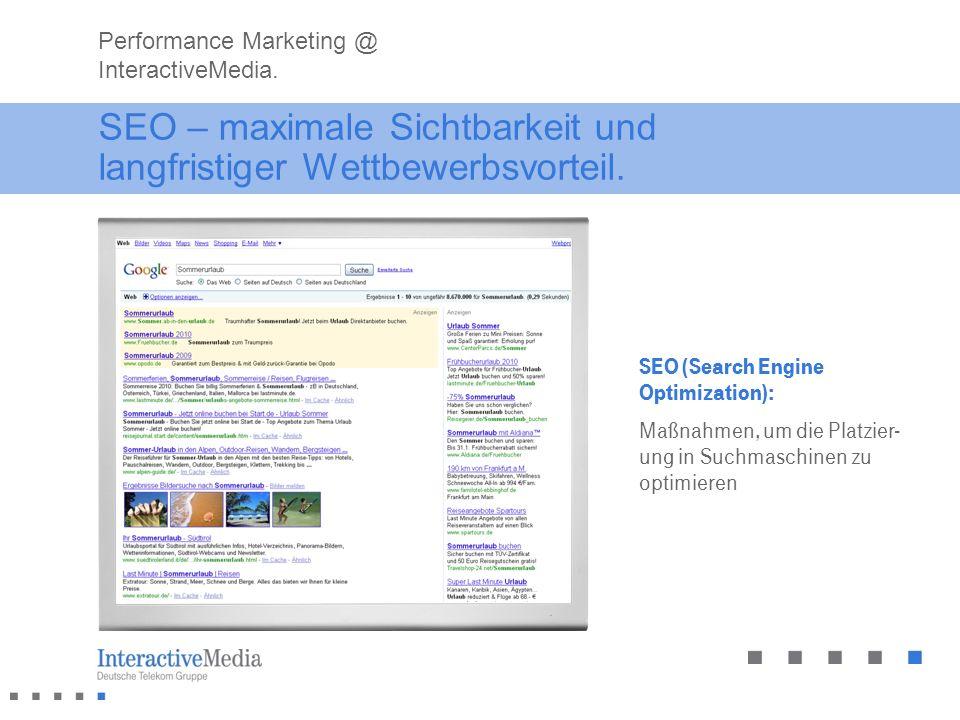 SEO – maximale Sichtbarkeit und langfristiger Wettbewerbsvorteil. SEO (Search Engine Optimization): Maßnahmen, um die Platzier- ung in Suchmaschinen z