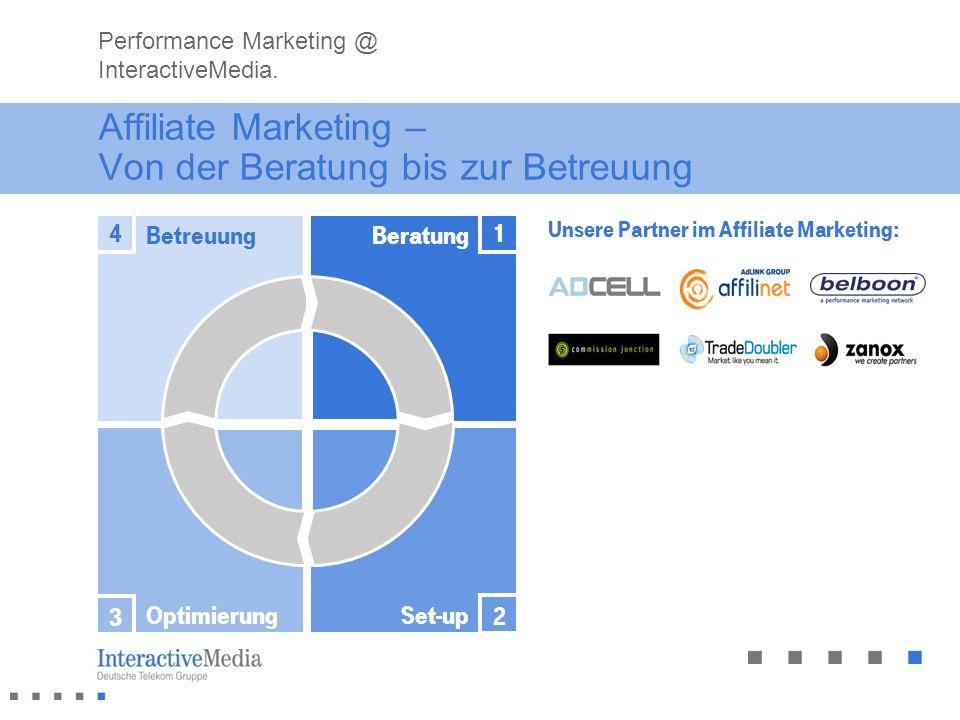 Affiliate Marketing – Von der Beratung bis zur Betreuung Set-upOptimierung BeratungBetreuung 1 2 3 4 Unsere Partner im Affiliate Marketing: Performanc