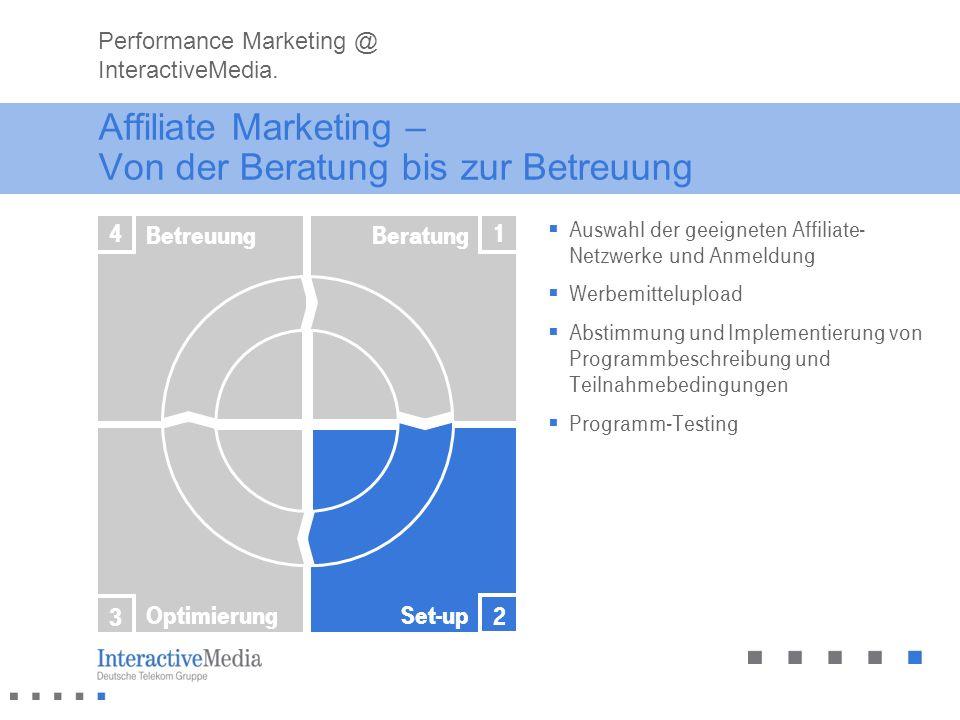 Affiliate Marketing – Von der Beratung bis zur Betreuung Auswahl der geeigneten Affiliate- Netzwerke und Anmeldung Werbemittelupload Abstimmung und Im