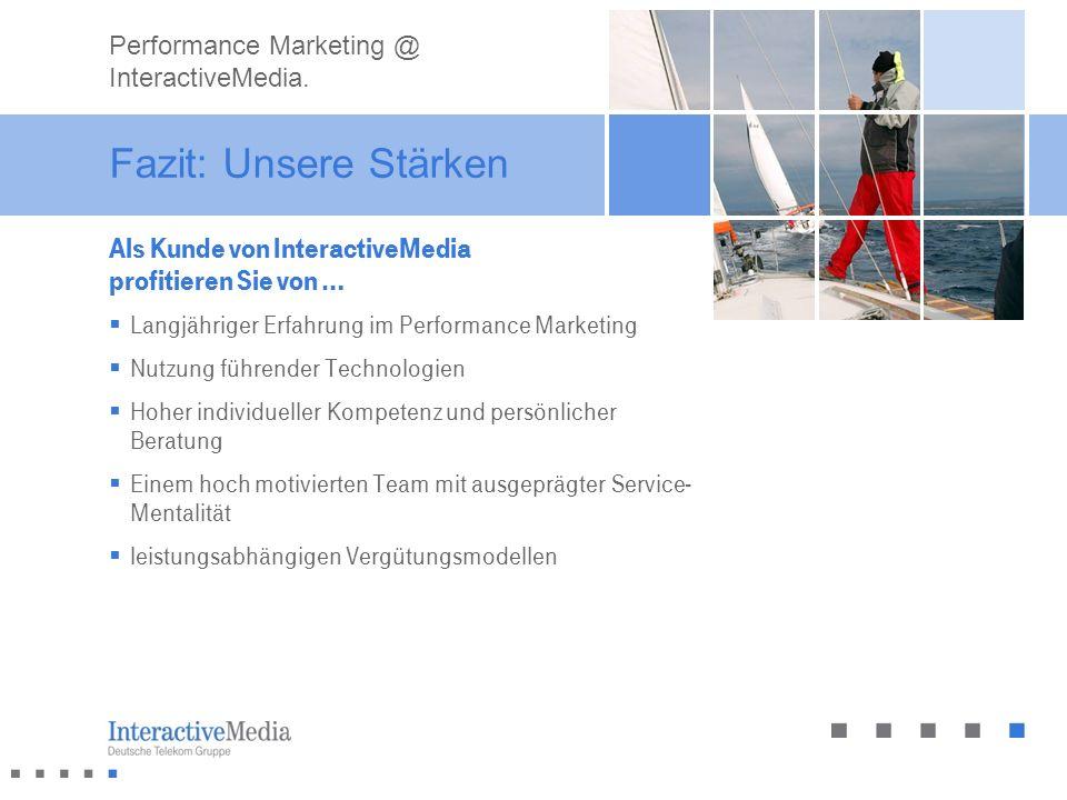 Fazit: Unsere Stärken Als Kunde von InteractiveMedia profitieren Sie von … Langjähriger Erfahrung im Performance Marketing Nutzung führender Technolog
