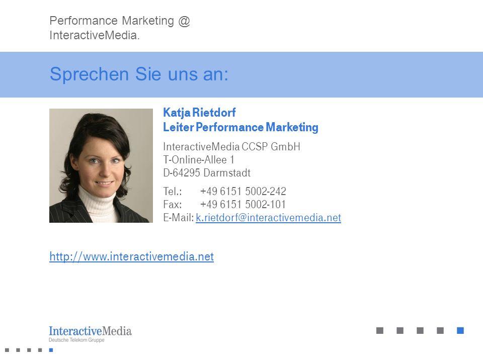 Sprechen Sie uns an: Katja Rietdorf Leiter Performance Marketing InteractiveMedia CCSP GmbH T-Online-Allee 1 D-64295 Darmstadt Tel.: +49 6151 5002-242